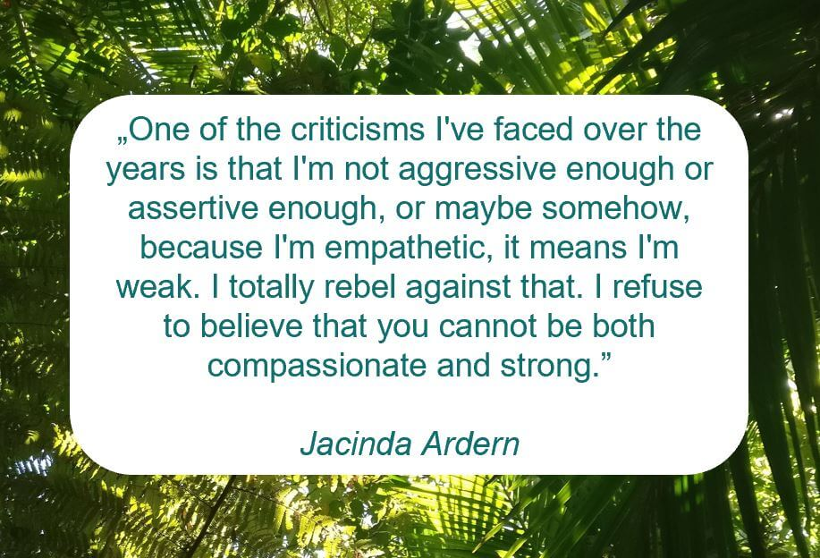"Zitat der Woche auf www.achtsam-engagiert.de von Jacinda Ardern: ""One of the criticisms I've faced over the years is that I'm not aggressive enough or assertive enough, or maybe somehow, because I'm empathetic, it means I'm weak. I totally rebel against that. I refuse to believe that you cannot be both compassionate and strong."""