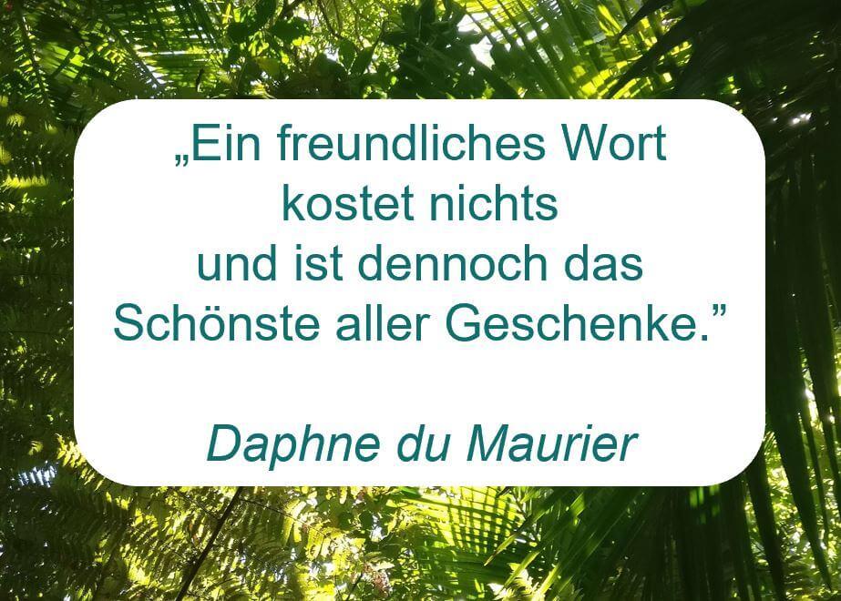 """Zitat der Woche auf www.achtsam-engagiert.de von Daphne du Maurier: """"Ein freundliches Wort kostet nichts und ist dennoch das Schönste aller Geschenke."""""""
