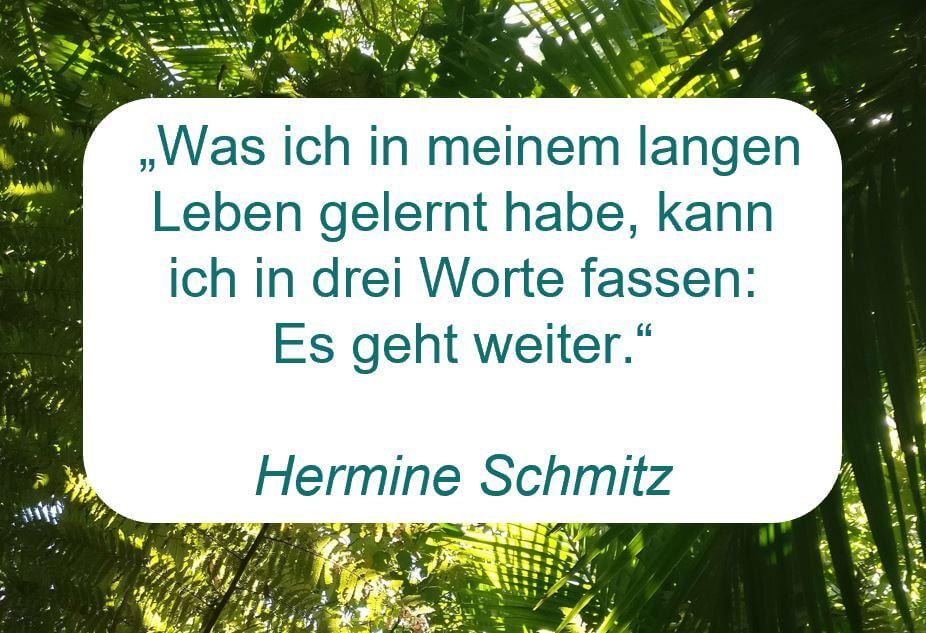 """Zitat der Woche auf www.achtsam-engagiert.de von meiner Oma Hermine Schmitz:  """"Was ich in meinem langen Leben gelernt habe, kann ich in drei Worte fassen:  Es geht weiter."""""""