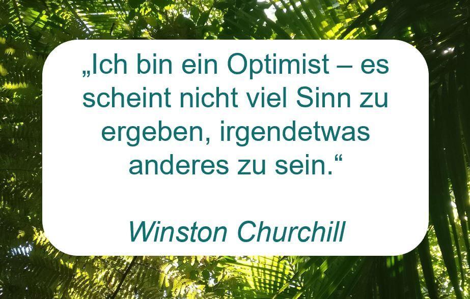 """Zitat der Woche auf www.achtsam-engagiert.de von Winston Churchill: """"Ich bin ein Optimist - es scheint nicht viel Sinn zu ergeben, irgendetwas anderes zu sein."""""""